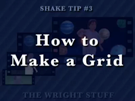 Shake Tip #3 - How to Make a Grid
