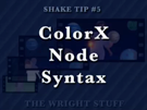 Shake Tip #5 - ColorX Node Syntax
